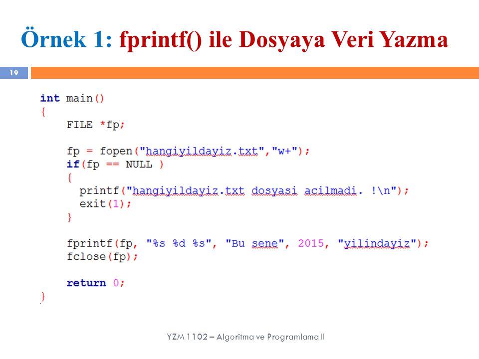 19 Örnek 1: fprintf() ile Dosyaya Veri Yazma YZM 1102 – Algoritma ve Programlama II