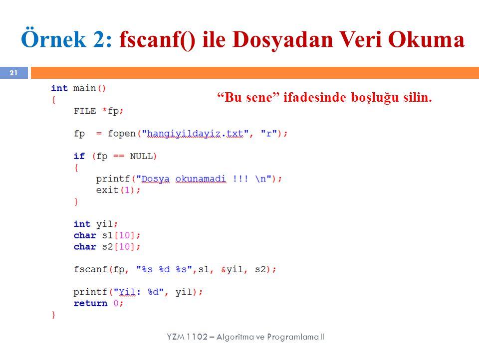 """21 Örnek 2: fscanf() ile Dosyadan Veri Okuma YZM 1102 – Algoritma ve Programlama II """"Bu sene"""" ifadesinde boşluğu silin."""