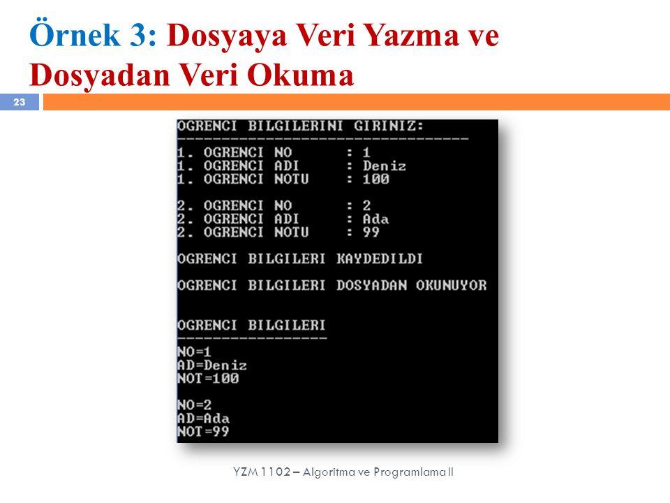 23 Örnek 3: Dosyaya Veri Yazma ve Dosyadan Veri Okuma YZM 1102 – Algoritma ve Programlama II