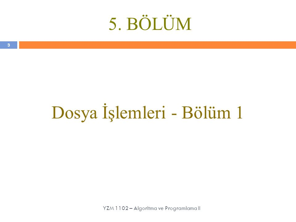5. BÖLÜM Dosya İşlemleri - Bölüm 1 3 YZM 1102 – Algoritma ve Programlama II