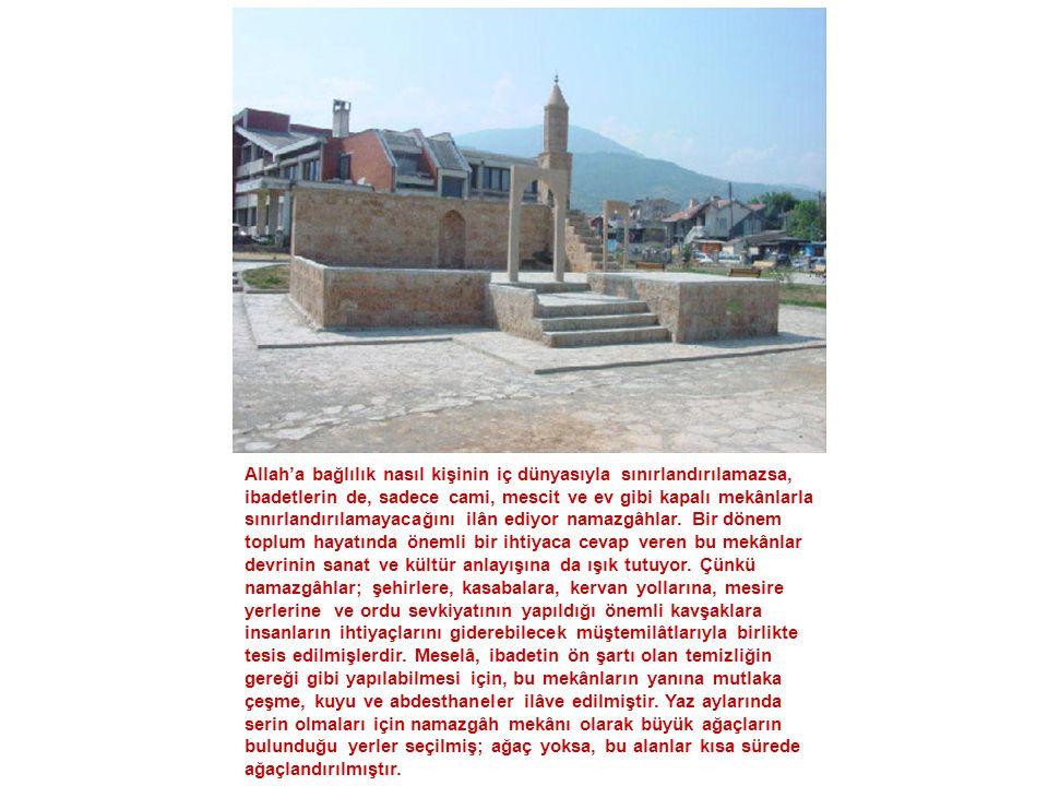 Osmanlı'da vakıf geleneğinin örneklerinden biri olan namazgâhlar, ibadetlerin huşu içinde yapılmasına vesile olduğu gibi, birlik ve beraberliğin sağlanmasında da önemli roller oynamıştır.