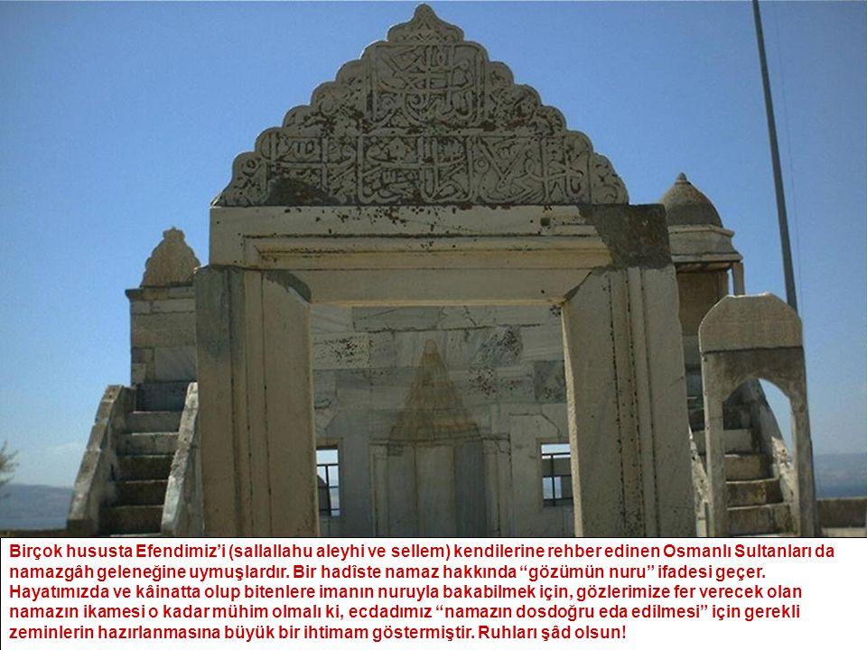 Birçok hususta Efendimiz'i (sallallahu aleyhi ve sellem) kendilerine rehber edinen Osmanlı Sultanları da namazgâh geleneğine uymuşlardır. Bir hadîste