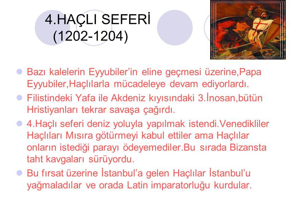 4.HAÇLI SEFERİ (1202-1204) Bazı kalelerin Eyyubiler'in eline geçmesi üzerine,Papa Eyyubiler,Haçlılarla mücadeleye devam ediyorlardı. Filistindeki Yafa