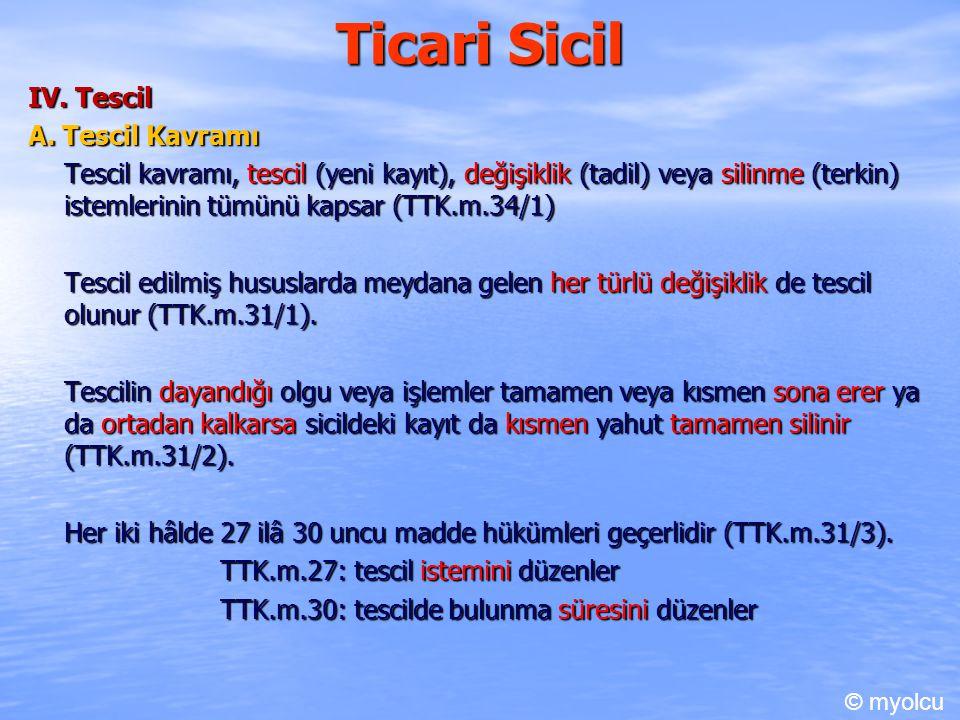 Ticari Sicil IV. Tescil A. Tescil Kavramı Tescil kavramı, tescil (yeni kayıt), değişiklik (tadil) veya silinme (terkin) istemlerinin tümünü kapsar (TT