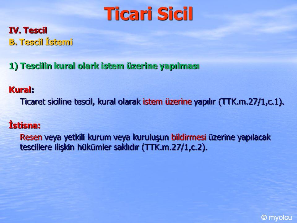 Ticari Sicil IV. Tescil B. Tescil İstemi 1) Tescilin kural olark istem üzerine yapılması Kural: Ticaret siciline tescil, kural olarak istem üzerine ya