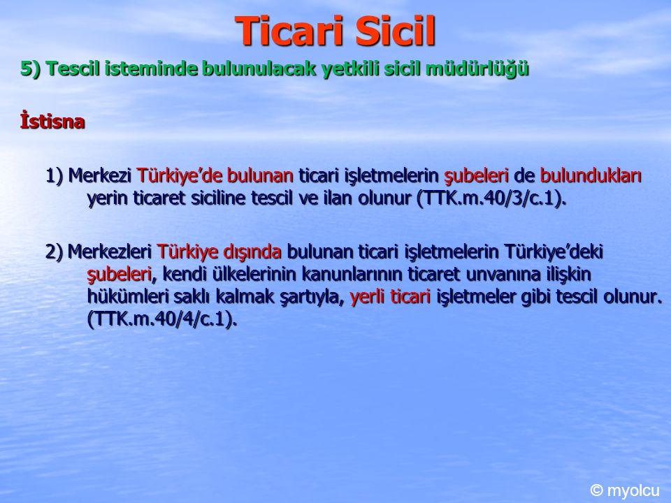 Ticari Sicil 5) Tescil isteminde bulunulacak yetkili sicil müdürlüğü İstisna 1) Merkezi Türkiye'de bulunan ticari işletmelerin şubeleri de bulunduklar