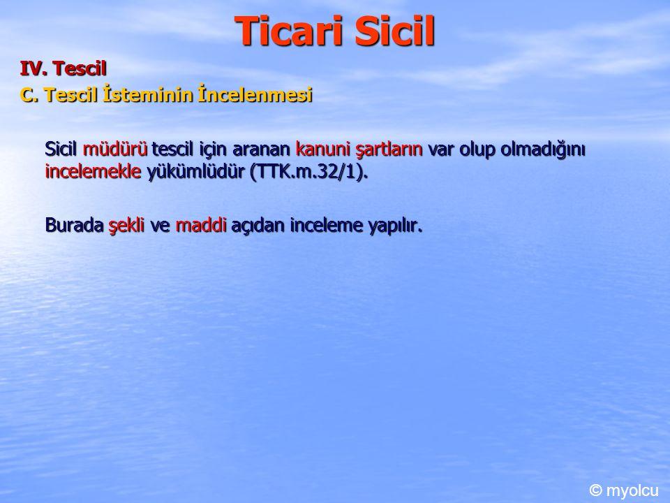 Ticari Sicil IV. Tescil C. Tescil İsteminin İncelenmesi Sicil müdürü tescil için aranan kanuni şartların var olup olmadığını incelemekle yükümlüdür (T