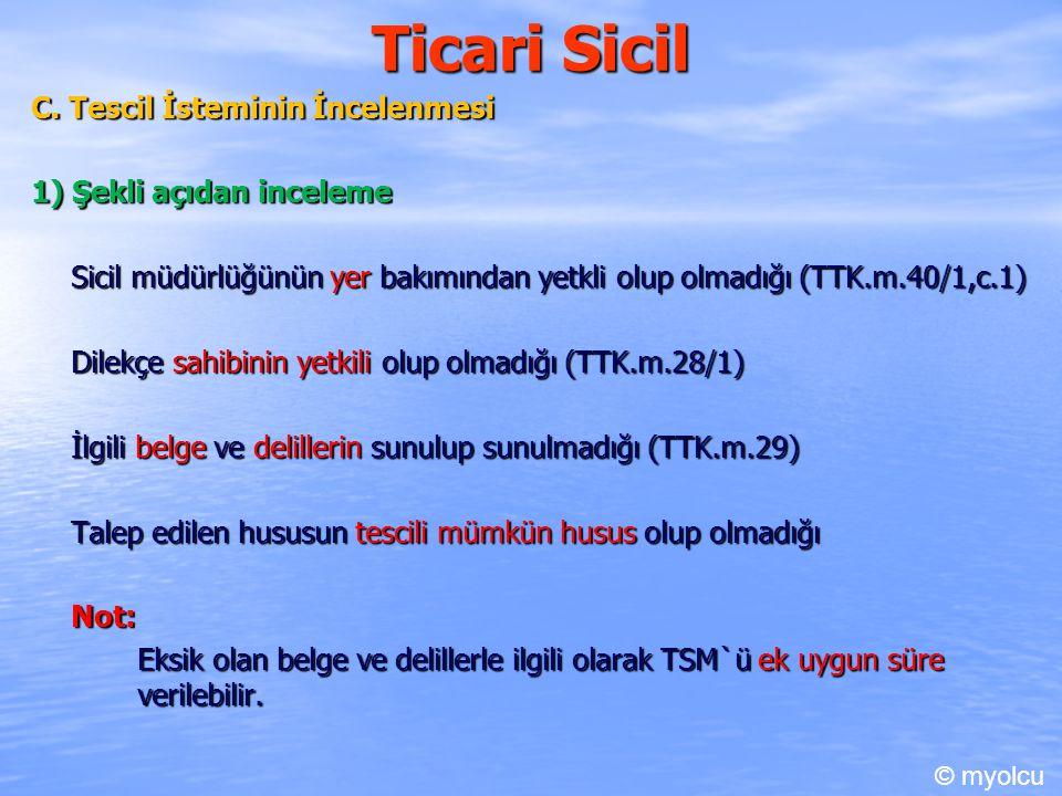 Ticari Sicil C. Tescil İsteminin İncelenmesi 1) Şekli açıdan inceleme Sicil müdürlüğünün yer bakımından yetkli olup olmadığı (TTK.m.40/1,c.1) Dilekçe