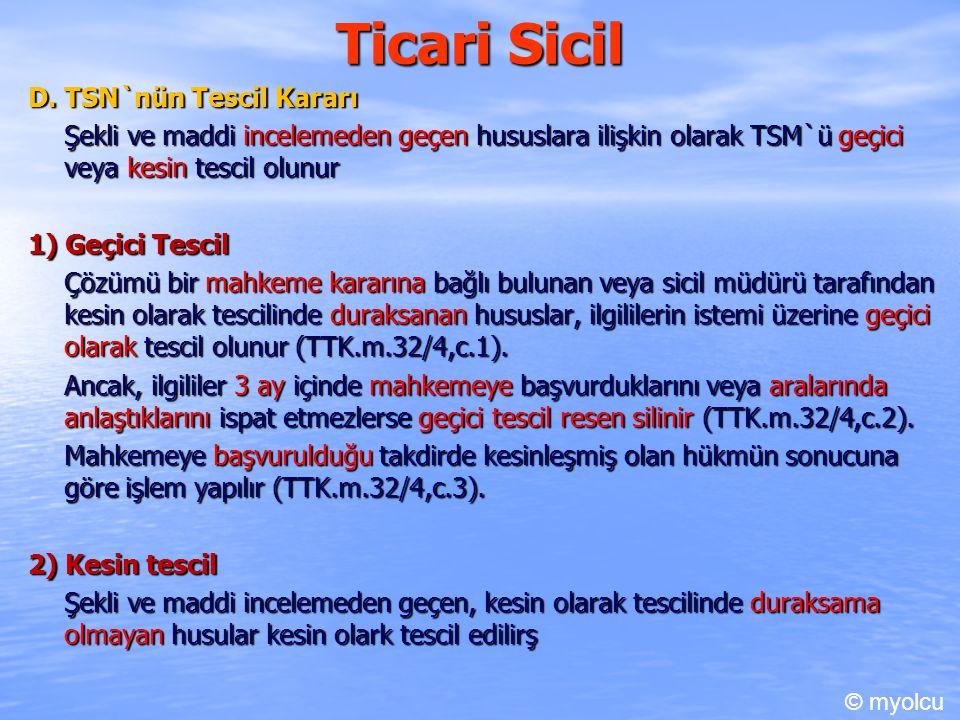 Ticari Sicil D. TSN`nün Tescil Kararı Şekli ve maddi incelemeden geçen hususlara ilişkin olarak TSM`ü geçici veya kesin tescil olunur 1) Geçici Tescil