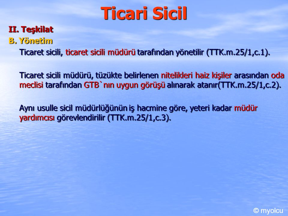 Ticari Sicil II. Teşkilat B. Yönetim Ticaret sicili, ticaret sicili müdürü tarafından yönetilir (TTK.m.25/1,c.1). Ticaret sicili müdürü, tüzükte belir