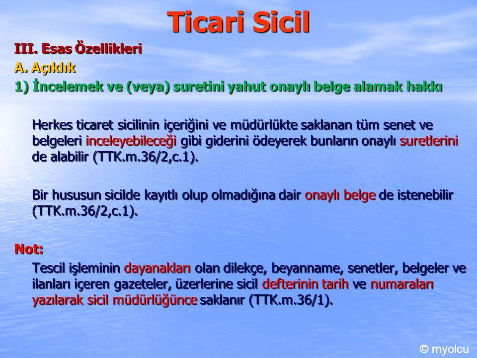 Ticari Sicil III. Esas Özellikleri A. Açıklık 1) İncelemek ve (veya) suretini yahut onaylı belge alamak hakkı Herkes ticaret sicilinin içeriğini ve mü