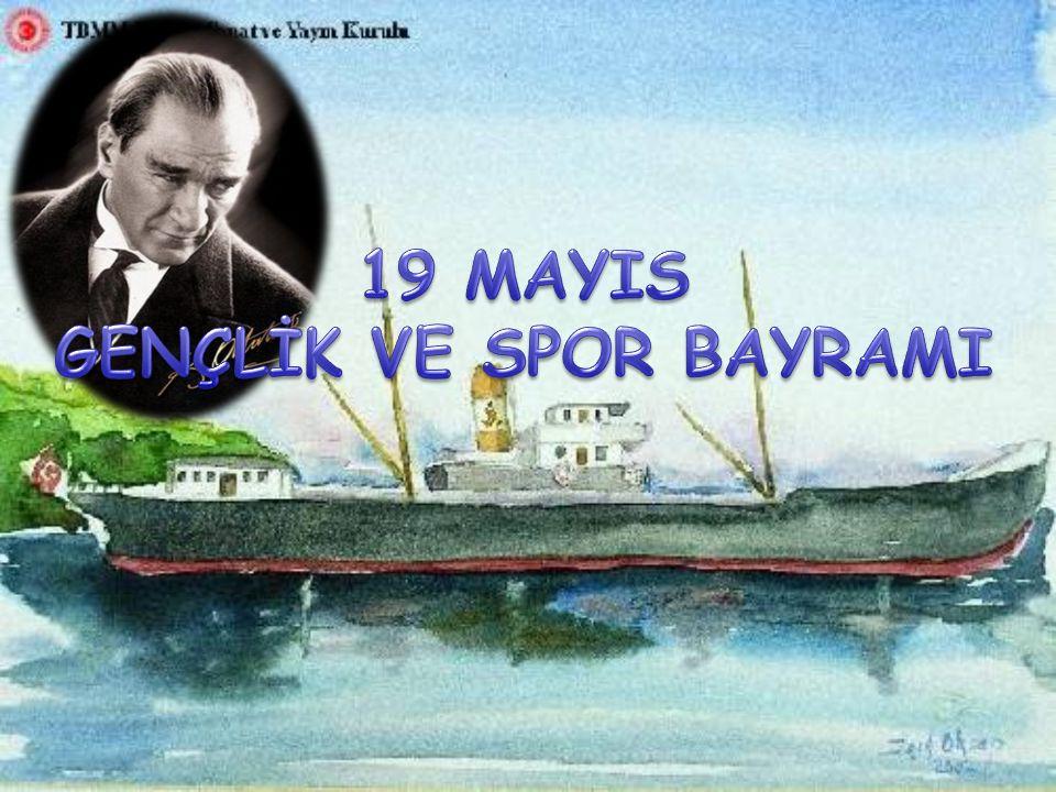 Türk Milleti ve Türk gençliği için 19 Mayıs'ın çok büyük önemi vardır.