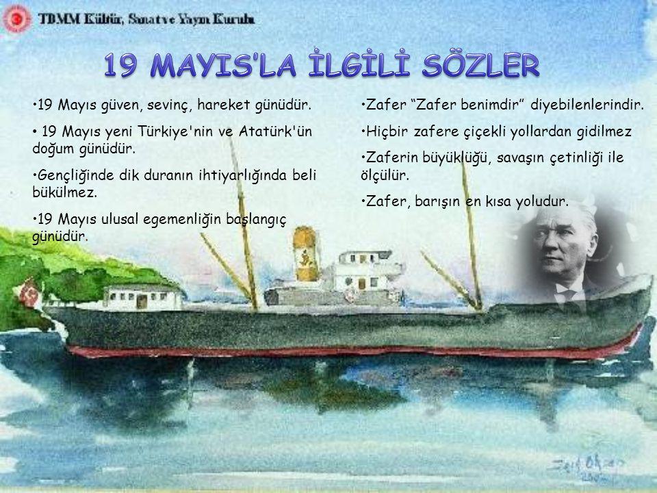 19 Mayıs güven, sevinç, hareket günüdür.19 Mayıs yeni Türkiye nin ve Atatürk ün doğum günüdür.