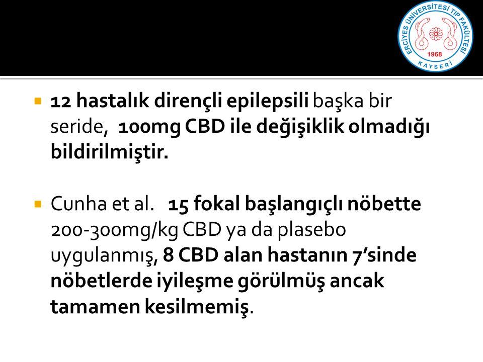 12 hastalık dirençli epilepsili başka bir seride, 100mg CBD ile değişiklik olmadığı bildirilmiştir.