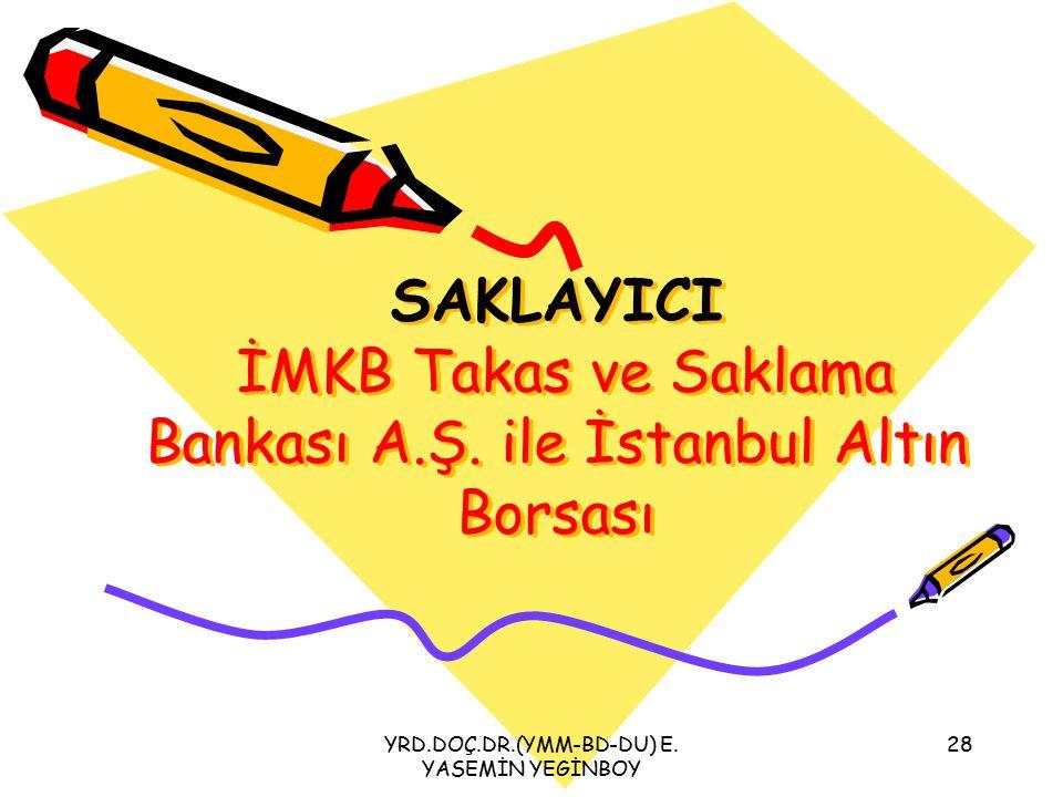 YRD.DOÇ.DR.(YMM-BD-DU) E. YASEMİN YEGİNBOY 28 SAKLAYICI İMKB Takas ve Saklama Bankası A.Ş. ile İstanbul Altın Borsası