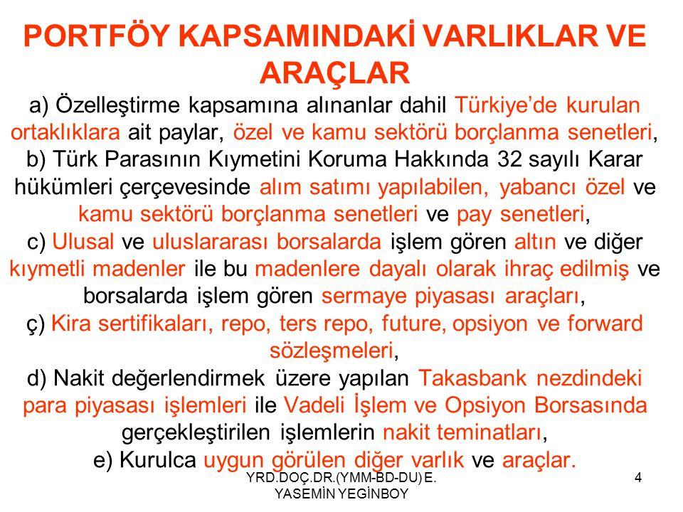 YRD.DOÇ.DR.(YMM-BD-DU) E. YASEMİN YEGİNBOY 4 PORTFÖY KAPSAMINDAKİ VARLIKLAR VE ARAÇLAR a) Özelleştirme kapsamına alınanlar dahil Türkiye'de kurulan or