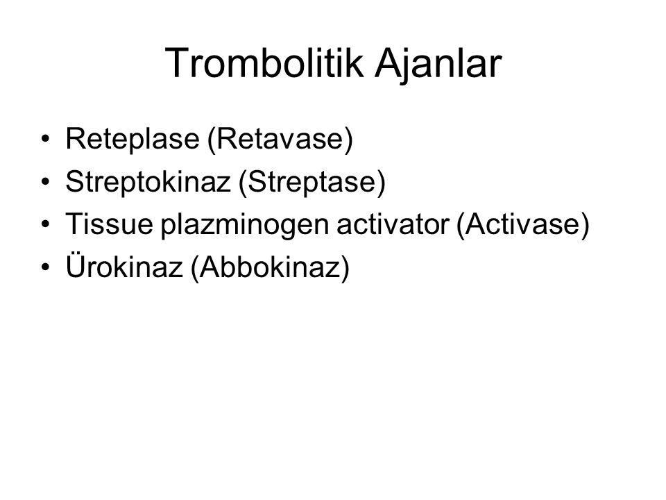 Trombolitik Ajanlar Reteplase (Retavase) Streptokinaz (Streptase) Tissue plazminogen activator (Activase) Ürokinaz (Abbokinaz)