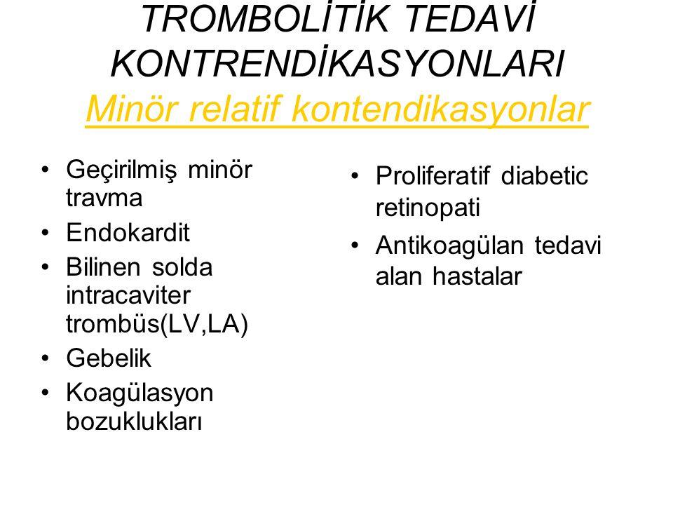 TROMBOLİTİK TEDAVİ KONTRENDİKASYONLARI Minör relatif kontendikasyonlar Geçirilmiş minör travma Endokardit Bilinen solda intracaviter trombüs(LV,LA) Ge