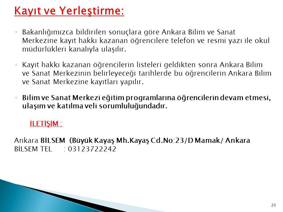 Kayıt ve Yerleştirme: ◦ Bakanlığımızca bildirilen sonuçlara göre Ankara Bilim ve Sanat Merkezine kayıt hakkı kazanan öğrencilere telefon ve resmi yazı