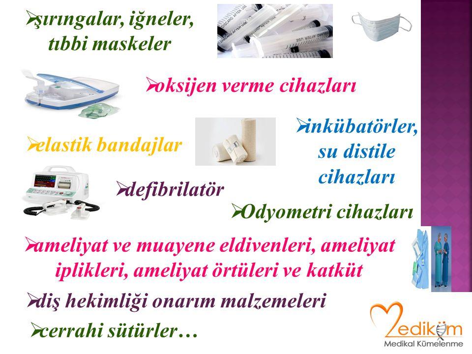  şırıngalar, iğneler, tıbbi maskeler  inkübatörler, su distile cihazları  ameliyat ve muayene eldivenleri, ameliyat iplikleri, ameliyat örtüleri ve