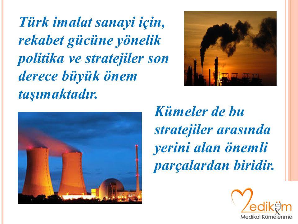 Türk imalat sanayi için, rekabet gücüne yönelik politika ve stratejiler son derece büyük önem taşımaktadır. Kümeler de bu stratejiler arasında yerini