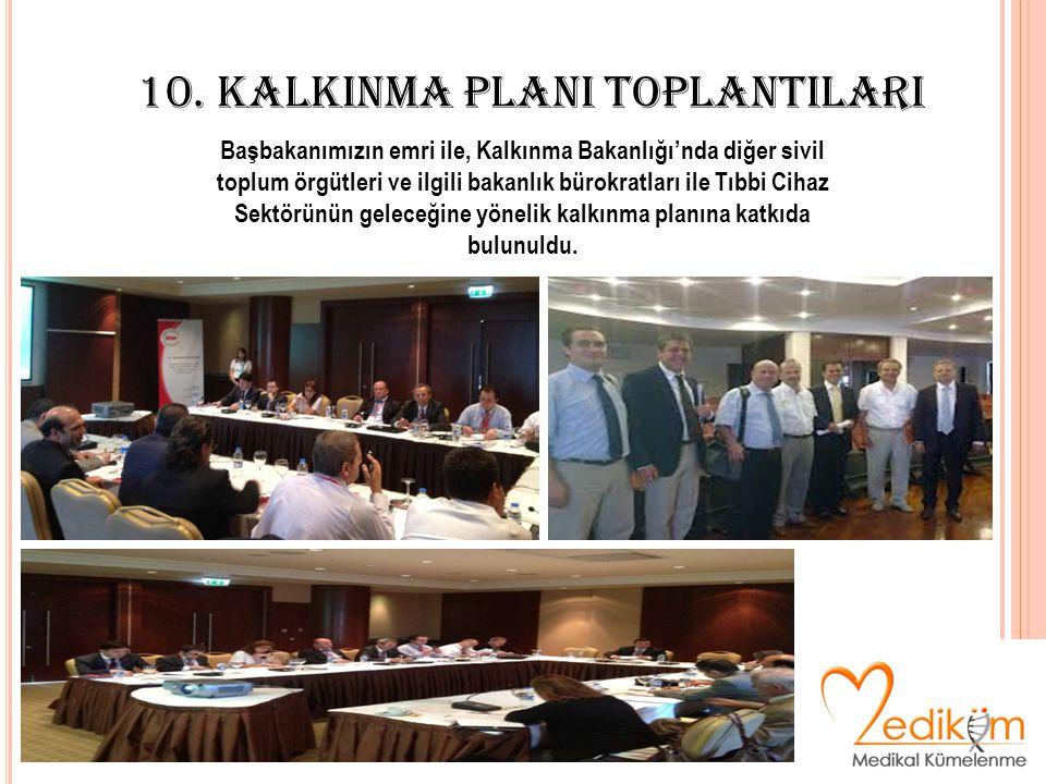 10. KALKINMA PLANI TOPLANTILARI Başbakanımızın emri ile, Kalkınma Bakanlığı'nda diğer sivil toplum örgütleri ve ilgili bakanlık bürokratları ile Tıbbi