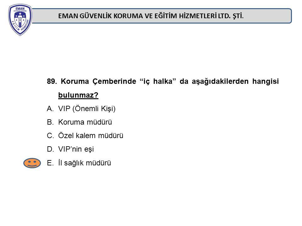 """EMAN GÜVENLİK KORUMA VE EĞİTİM HİZMETLERİ LTD. ŞTİ. 89. Koruma Çemberinde """"iç halka"""" da aşağıdakilerden hangisi bulunmaz? A.VIP (Önemli Kişi) B.Koruma"""