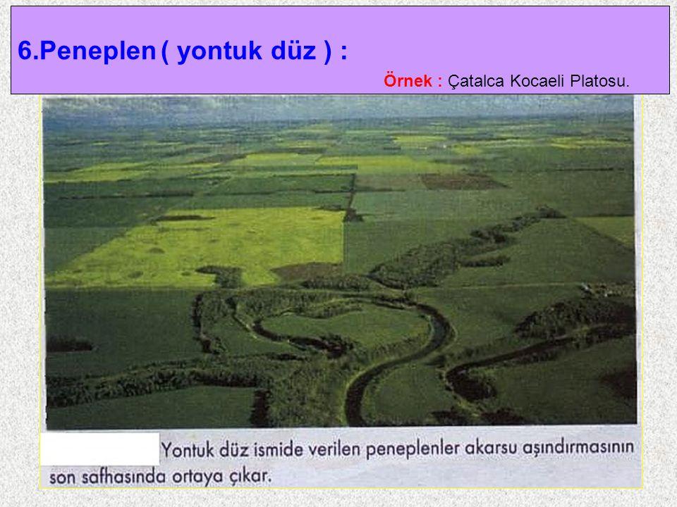 26 6.Peneplen ( yontuk düz ) : Örnek : Çatalca Kocaeli Platosu.