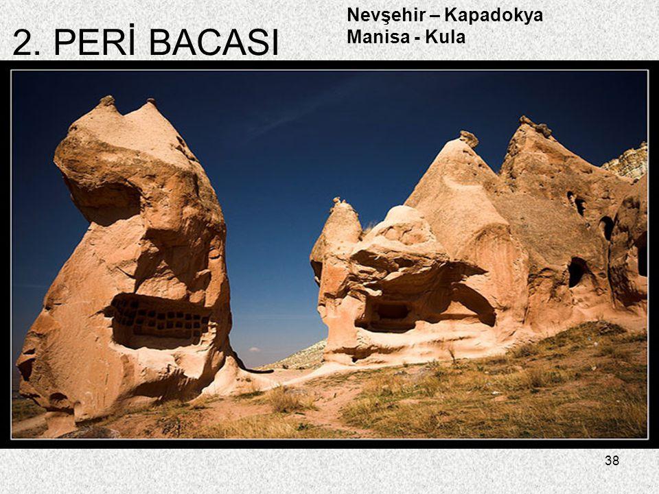 38 2. PERİ BACASI Nevşehir – Kapadokya Manisa - Kula