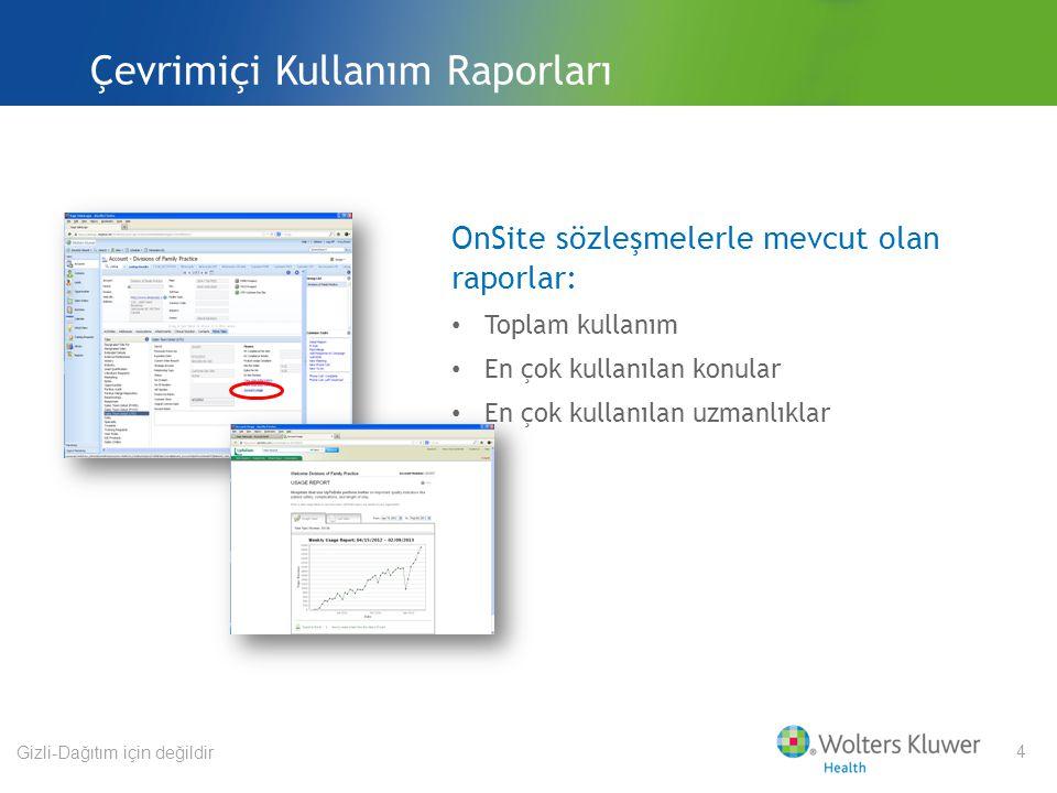 Gizli-Dağıtım için değildir 4 OnSite sözleşmelerle mevcut olan raporlar: Toplam kullanım En çok kullanılan konular En çok kullanılan uzmanlıklar Çevrimiçi Kullanım Raporları