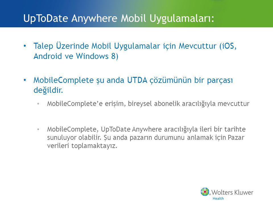 Talep Üzerinde Mobil Uygulamalar için Mevcuttur (iOS, Android ve Windows 8) MobileComplete şu anda UTDA çözümünün bir parçası değildir.