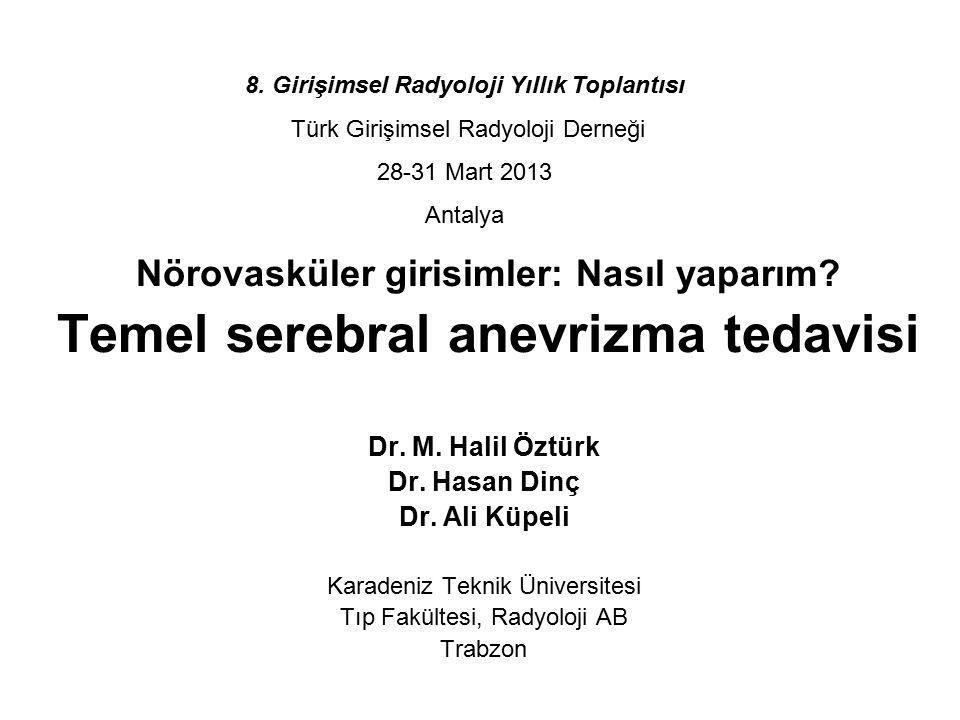 Nörovasküler girisimler: Nasıl yaparım? Temel serebral anevrizma tedavisi Dr. M. Halil Öztürk Dr. Hasan Dinç Dr. Ali Küpeli Karadeniz Teknik Üniversit