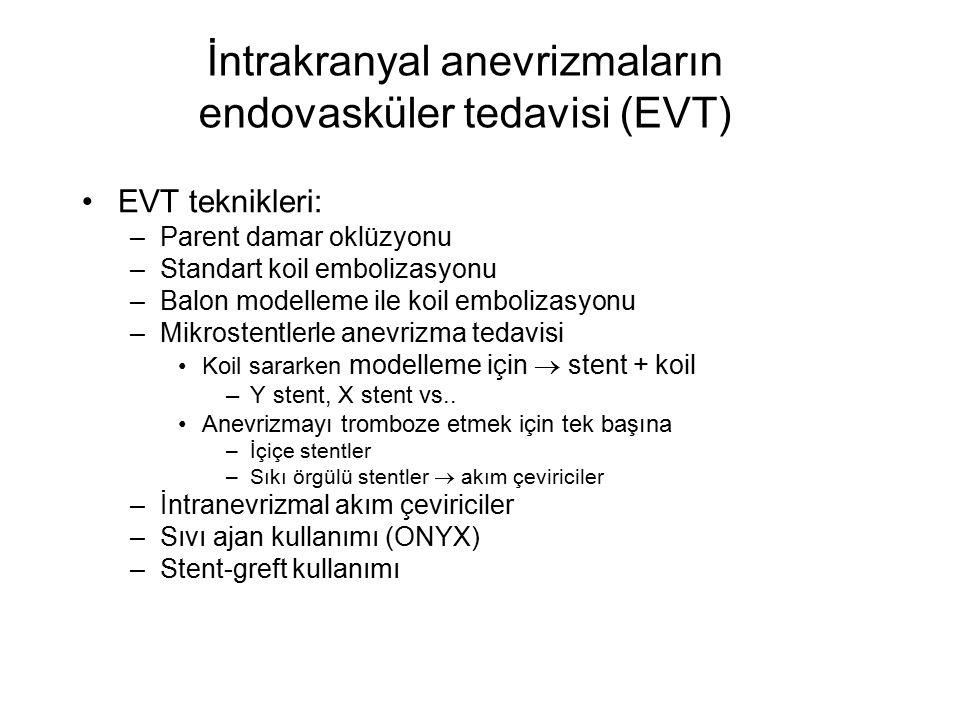 İntrakranyal anevrizmaların endovasküler tedavisi (EVT) EVT teknikleri: –Parent damar oklüzyonu –Standart koil embolizasyonu –Balon modelleme ile koil