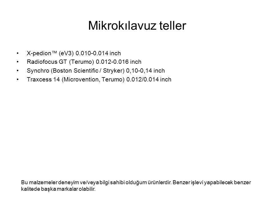 Mikrokılavuz teller X-pedion™ (eV3) 0.010-0.014 inch Radiofocus GT (Terumo) 0.012-0.016 inch Synchro (Boston Scientific / Stryker) 0,10-0,14 inch Trax
