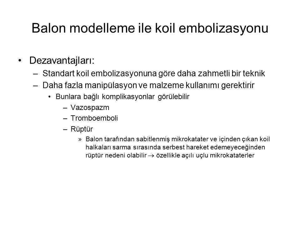Balon modelleme ile koil embolizasyonu Dezavantajları: –Standart koil embolizasyonuna göre daha zahmetli bir teknik –Daha fazla manipülasyon ve malzem