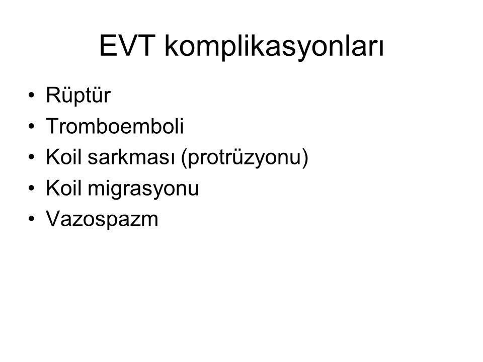 EVT komplikasyonları Rüptür Tromboemboli Koil sarkması (protrüzyonu) Koil migrasyonu Vazospazm