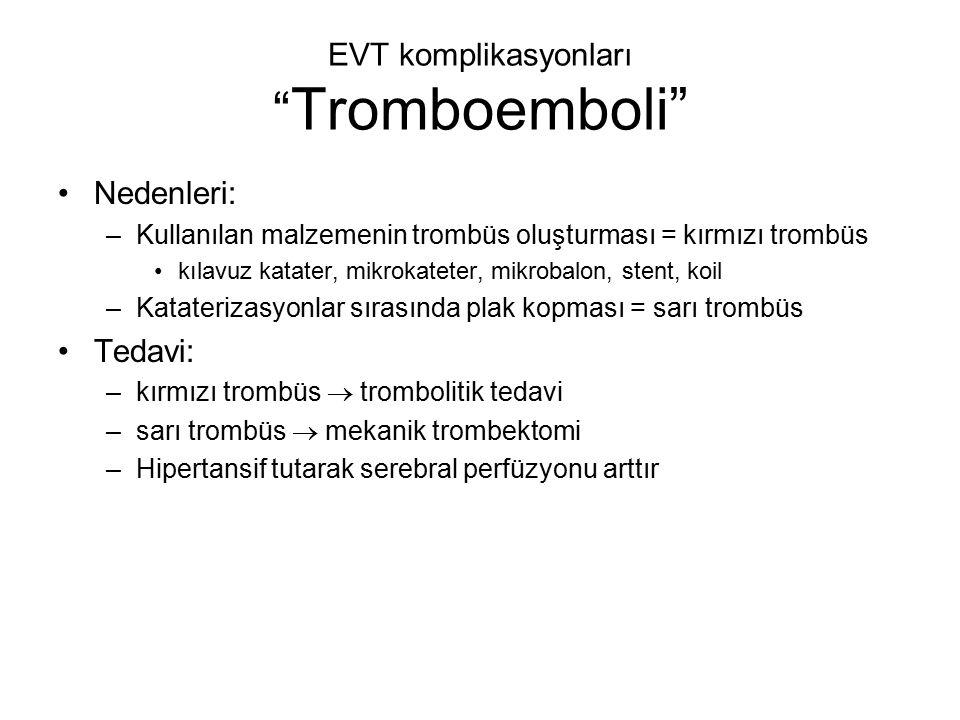 """EVT komplikasyonları """" Tromboemboli"""" Nedenleri: –Kullanılan malzemenin trombüs oluşturması = kırmızı trombüs kılavuz katater, mikrokateter, mikrobalon"""