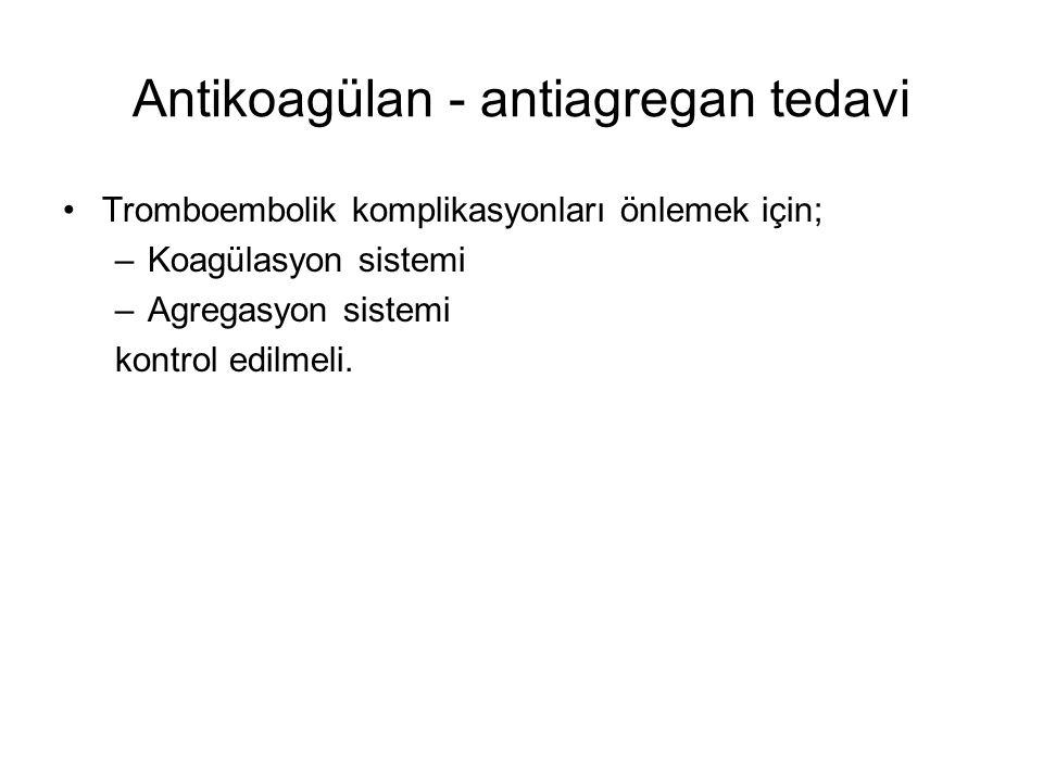 Tromboembolik komplikasyonları önlemek için; –Koagülasyon sistemi –Agregasyon sistemi kontrol edilmeli.