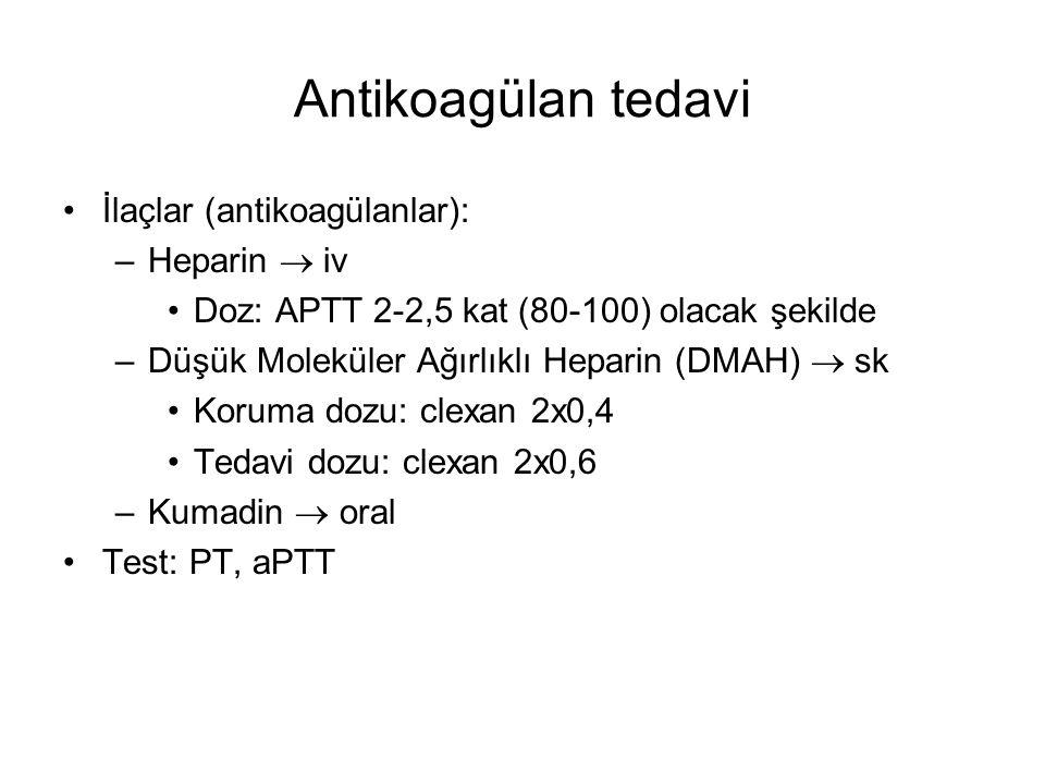 Antikoagülan tedavi İlaçlar (antikoagülanlar): –Heparin  iv Doz: APTT 2-2,5 kat (80-100) olacak şekilde –Düşük Moleküler Ağırlıklı Heparin (DMAH)  s