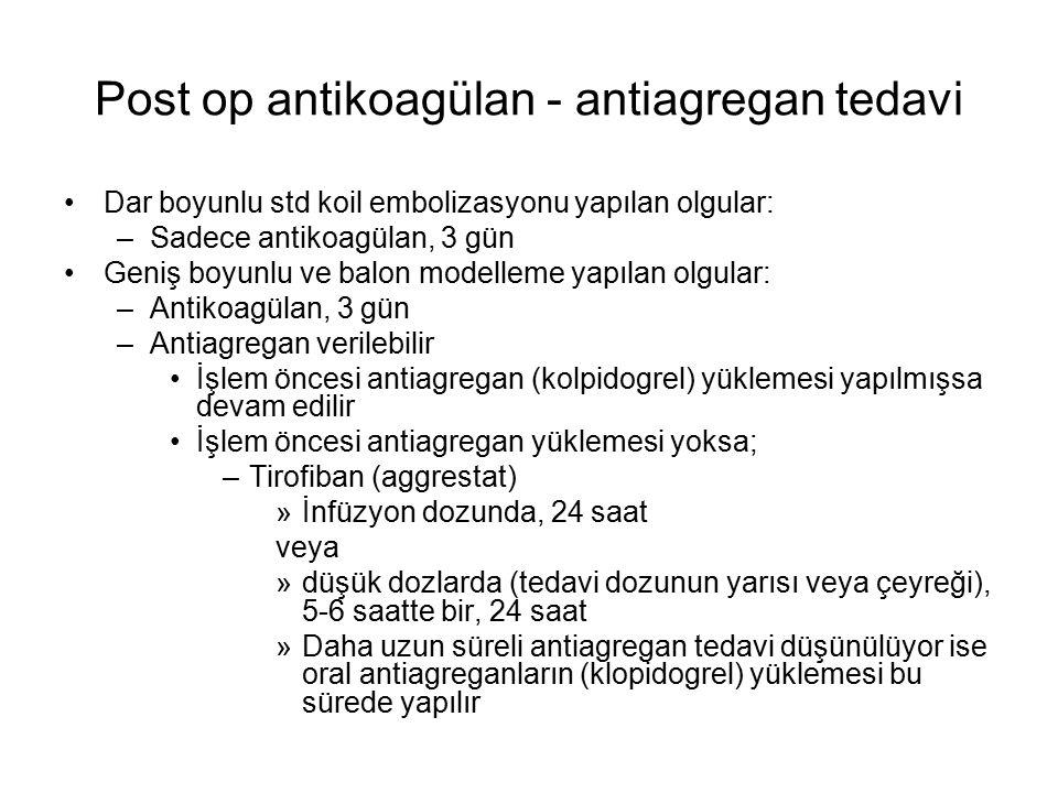 Post op antikoagülan - antiagregan tedavi Dar boyunlu std koil embolizasyonu yapılan olgular: –Sadece antikoagülan, 3 gün Geniş boyunlu ve balon model