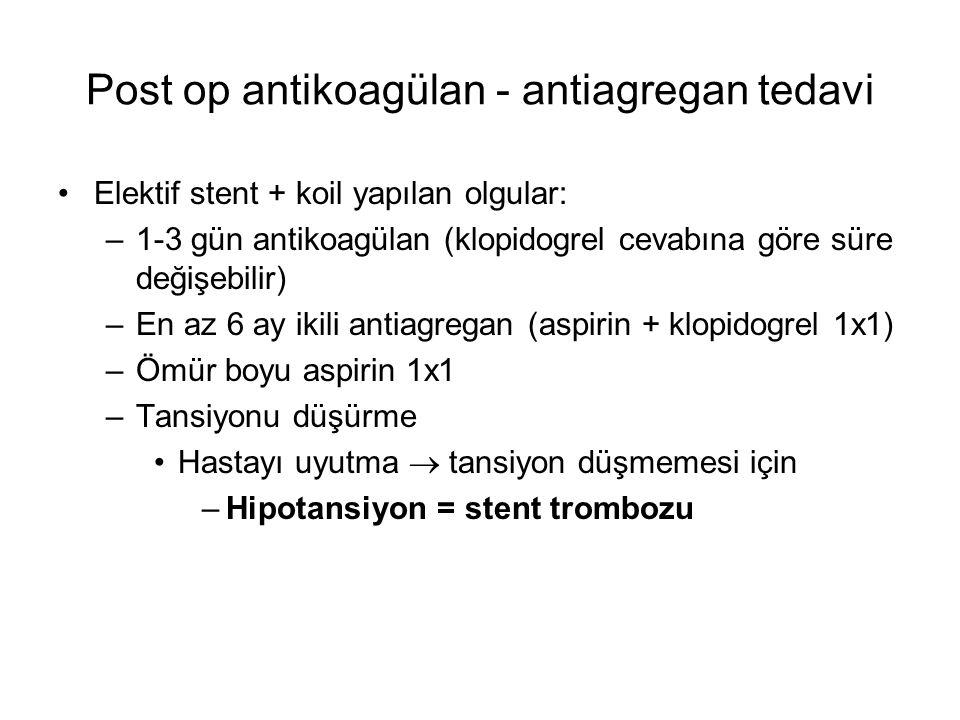 Post op antikoagülan - antiagregan tedavi Elektif stent + koil yapılan olgular: –1-3 gün antikoagülan (klopidogrel cevabına göre süre değişebilir) –En
