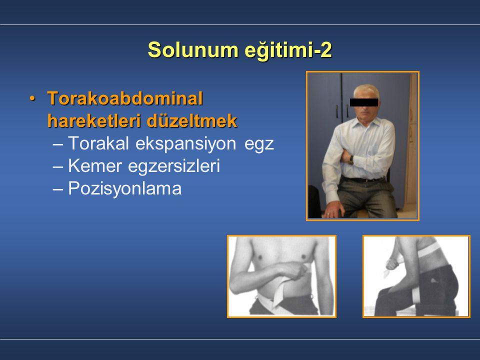 Solunum eğitimi-2 Torakoabdominal hareketleri düzeltmekTorakoabdominal hareketleri düzeltmek – –Torakal ekspansiyon egz – –Kemer egzersizleri – –Pozis