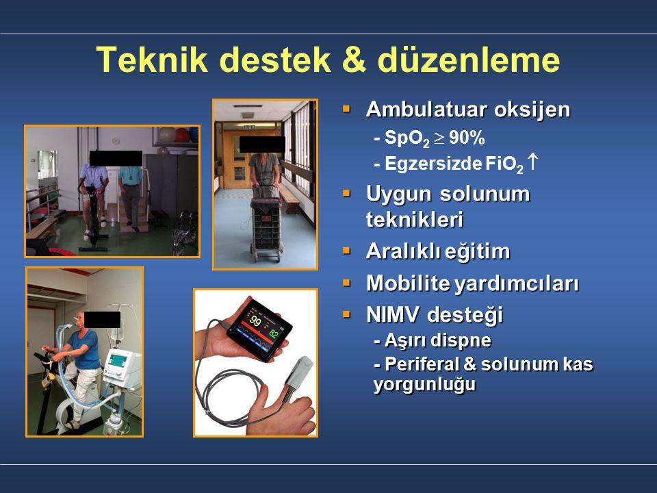 Teknik destek & düzenleme  Ambulatuar oksijen - SpO 2  90% - Egzersizde FiO 2   Uygun solunum teknikleri  Aralıklı eğitim  Mobilite yardımcıları