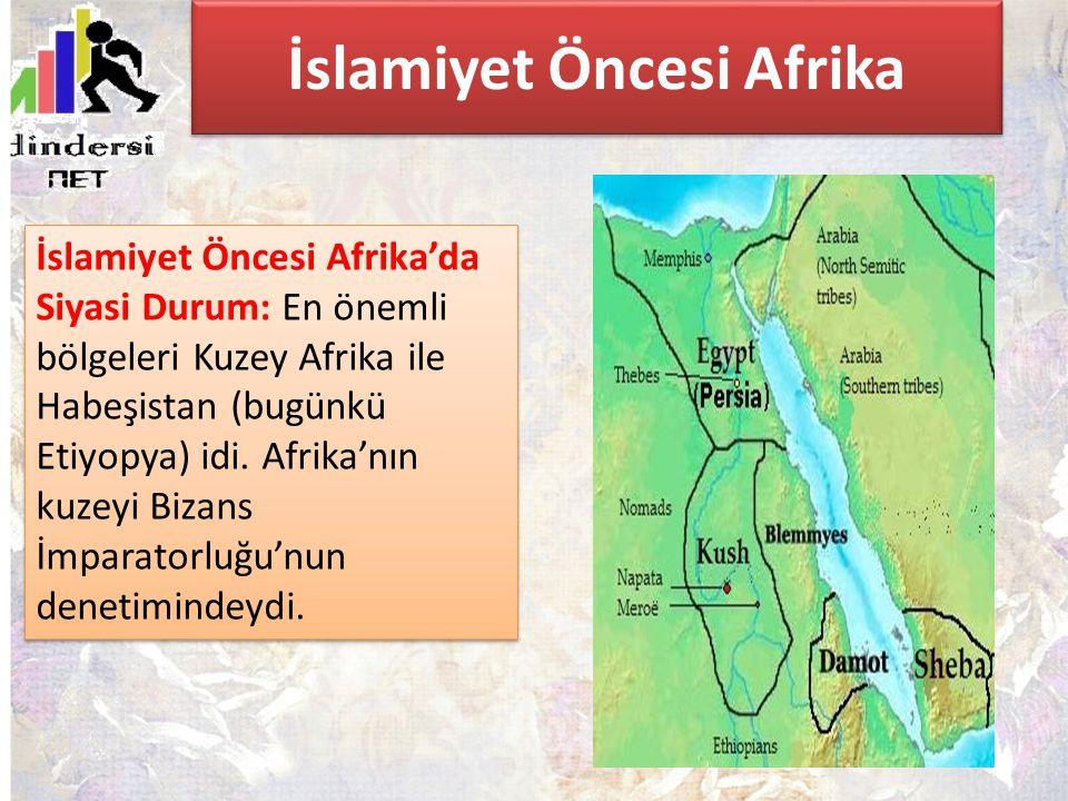 İslamiyet Öncesi Afrika İslamiyet Öncesi Afrika'da Siyasi Durum: En önemli bölgeleri Kuzey Afrika ile Habeşistan (bugünkü Etiyopya) idi. Afrika'nın ku