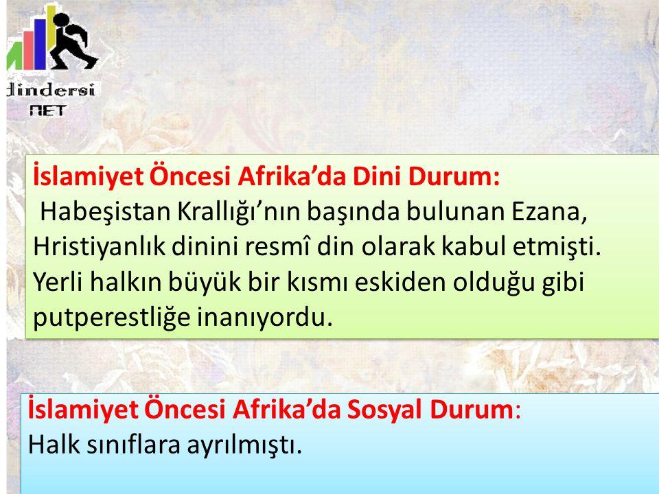 İslamiyet Öncesi Afrika'da Sosyal Durum: Halk sınıflara ayrılmıştı. İslamiyet Öncesi Afrika'da Dini Durum: Habeşistan Krallığı'nın başında bulunan Eza