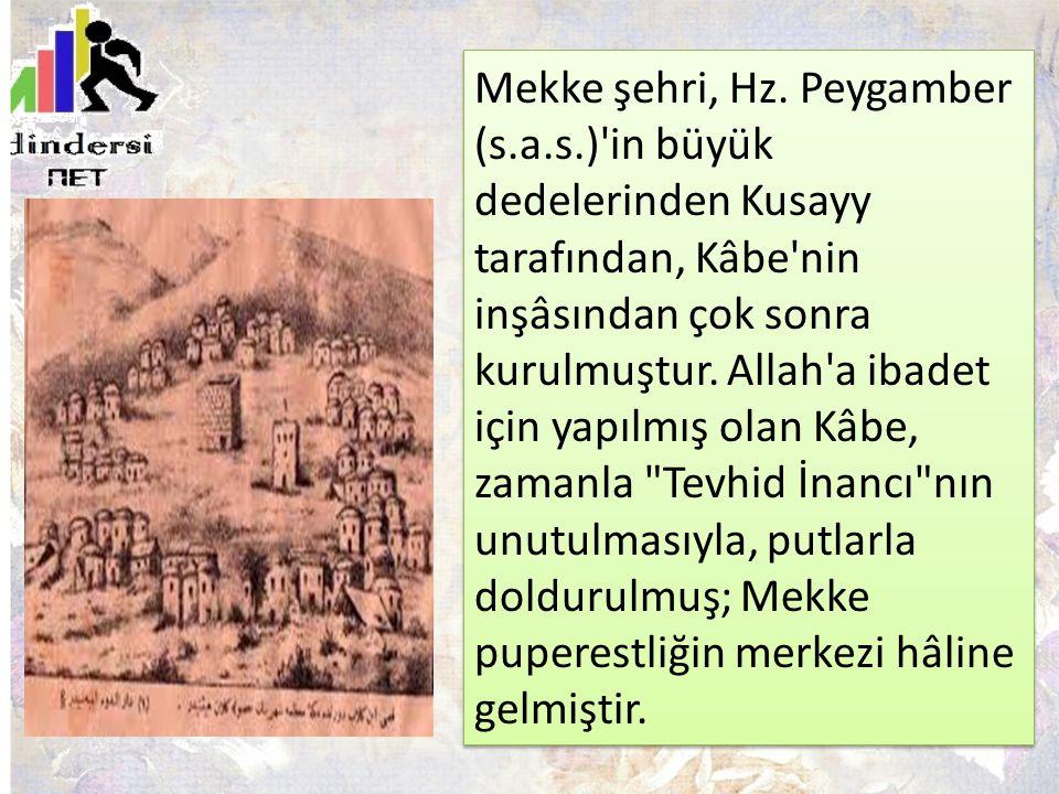 Mekke şehri, Hz. Peygamber (s.a.s.)'in büyük dedelerinden Kusayy tarafından, Kâbe'nin inşâsından çok sonra kurulmuştur. Allah'a ibadet için yapılmış o