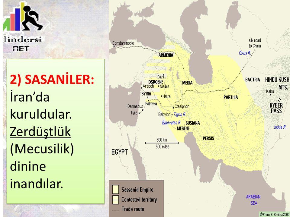 2) SASANİLER: İran'da kuruldular. Zerdüştlük (Mecusilik) dinine inandılar.