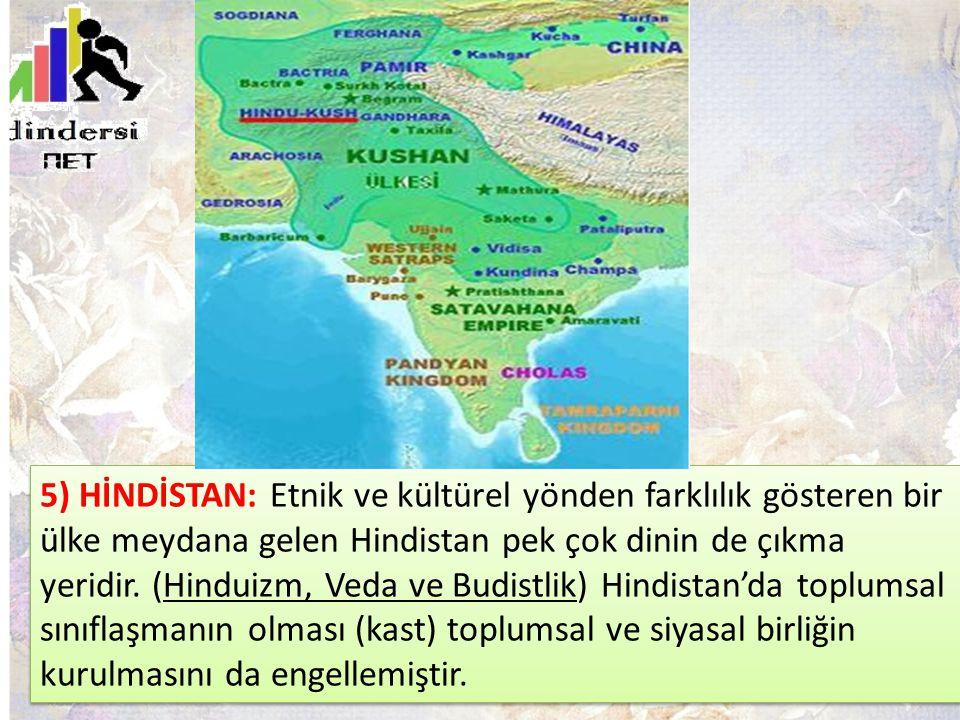 5) HİNDİSTAN: Etnik ve kültürel yönden farklılık gösteren bir ülke meydana gelen Hindistan pek çok dinin de çıkma yeridir. (Hinduizm, Veda ve Budistli