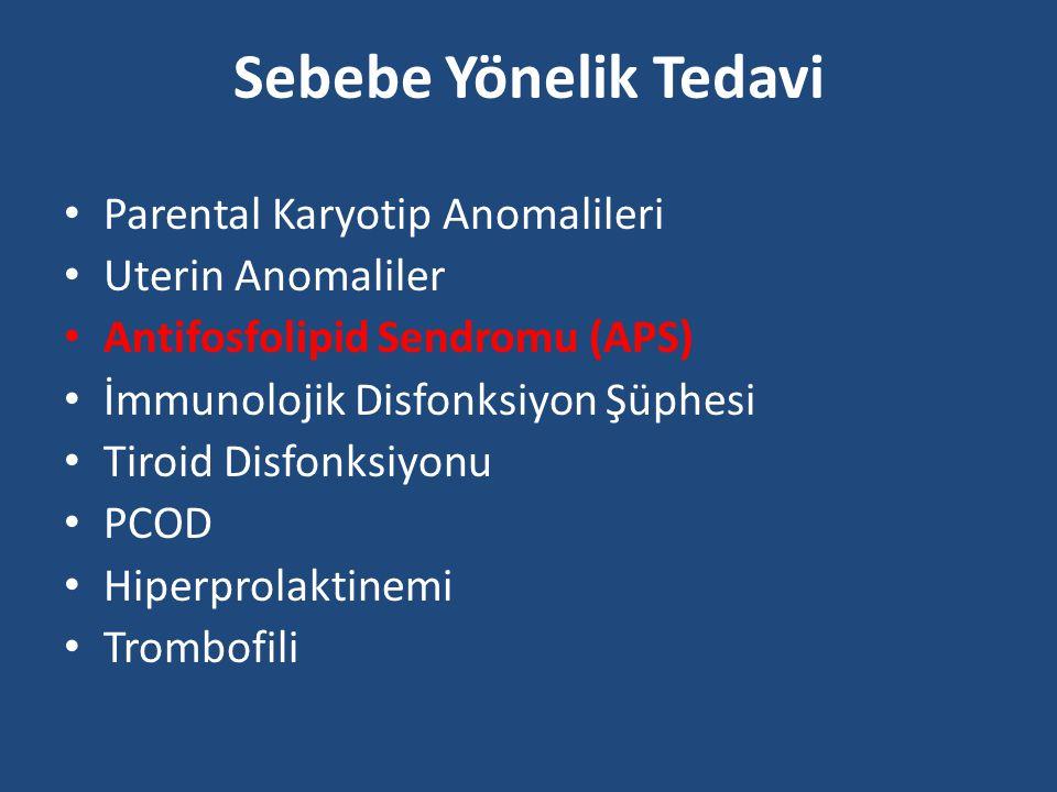 Sebebe Yönelik Tedavi Parental Karyotip Anomalileri Uterin Anomaliler Antifosfolipid Sendromu (APS) İmmunolojik Disfonksiyon Şüphesi Tiroid Disfonksiy