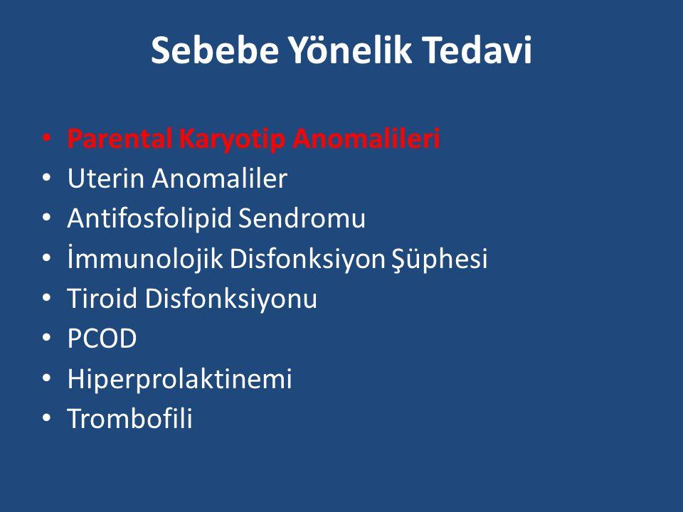 Parental Karyotip Anomalileri Genetik Danışmanlık Kromozomal anomalili fetus olasılığı Kromozomal anomalili fetusun düşük riski Kromozomal anomalili fetusun fenotipik riskleri Kromozomal anomali taşıyıcılığı Amniosentez veya CVS IVF+PGD Gamet donasyonu, taşıyıcı annelik veya evlat edinme